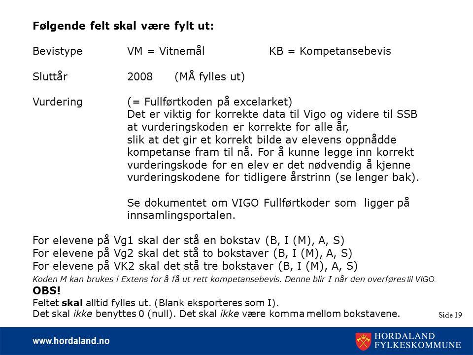 www.hordaland.no Side 19 Følgende felt skal være fylt ut: BevistypeVM = VitnemålKB = Kompetansebevis Sluttår2008(MÅ fylles ut) Vurdering(= Fullførtkod