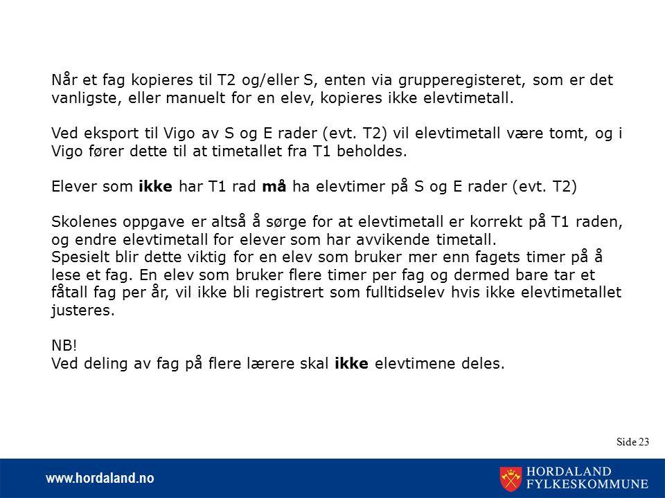 www.hordaland.no Side 23 Når et fag kopieres til T2 og/eller S, enten via grupperegisteret, som er det vanligste, eller manuelt for en elev, kopieres