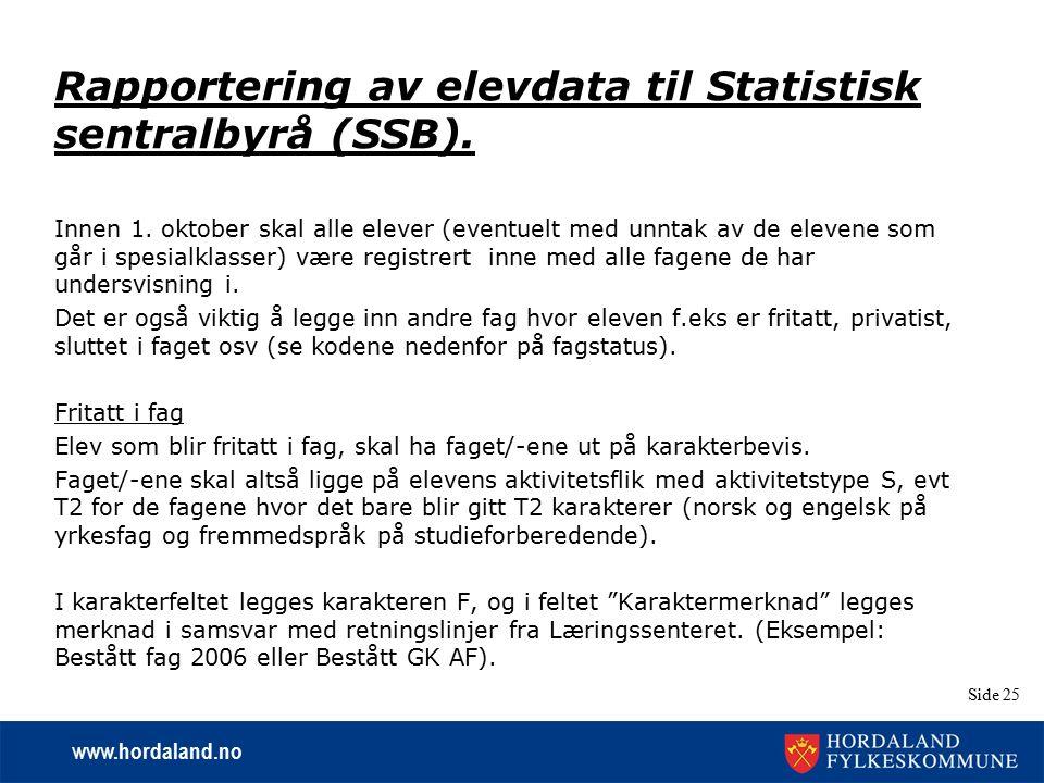 www.hordaland.no Side 25 Rapportering av elevdata til Statistisk sentralbyrå (SSB). Innen 1. oktober skal alle elever (eventuelt med unntak av de elev
