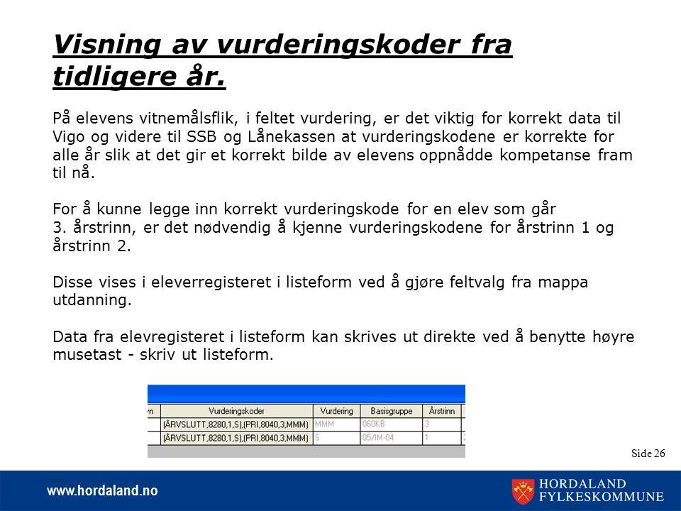 www.hordaland.no Side 26 Visning av vurderingskoder fra tidligere år. På elevens vitnemålsflik, i feltet vurdering, er det viktig for korrekt data til