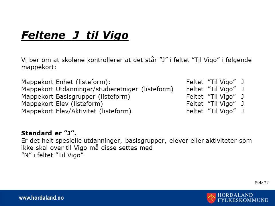 """www.hordaland.no Side 27 Feltene J til Vigo Vi ber om at skolene kontrollerer at det står """"J"""" i feltet """"Til Vigo"""" i følgende mappekort: Mappekort Enhe"""