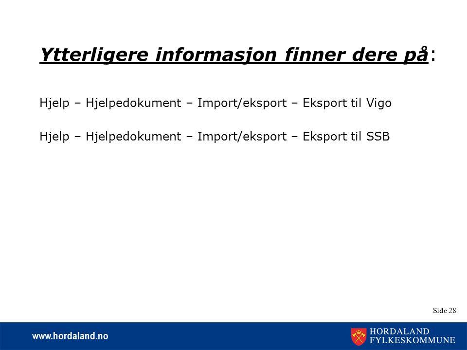 www.hordaland.no Side 28 Ytterligere informasjon finner dere på : Hjelp – Hjelpedokument – Import/eksport – Eksport til Vigo Hjelp – Hjelpedokument –