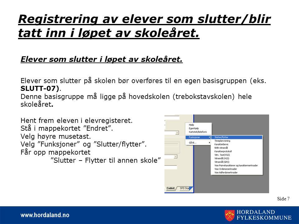 www.hordaland.no Side 7 Elever som slutter i løpet av skoleåret. Elever som slutter på skolen bør overføres til en egen basisgruppen (eks. SLUTT-07).