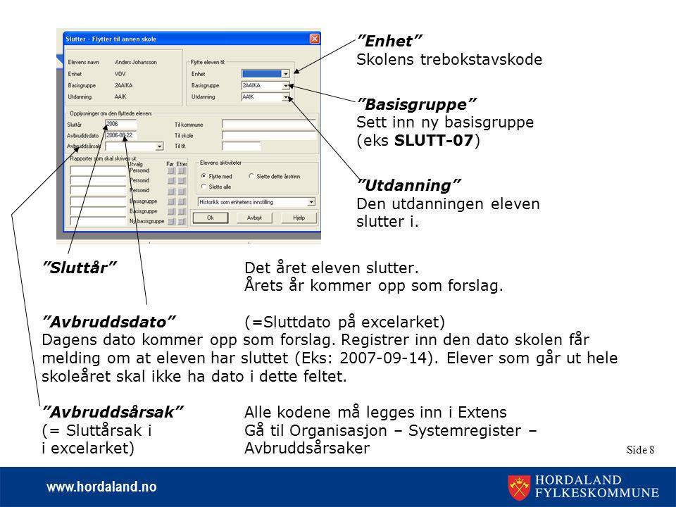 "www.hordaland.no Side 8 ""Sluttår"" Det året eleven slutter. Årets år kommer opp som forslag. ""Avbruddsdato"" (=Sluttdato på excelarket) Dagens dato komm"