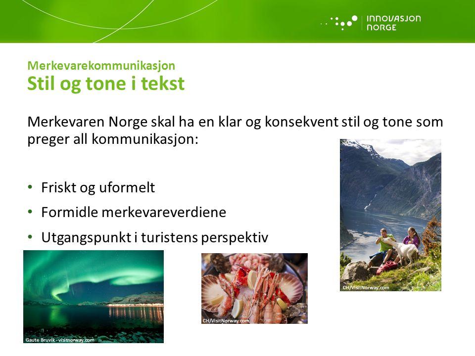 Merkevarekommunikasjon Stil og tone i tekst Merkevaren Norge skal ha en klar og konsekvent stil og tone som preger all kommunikasjon: Friskt og uforme