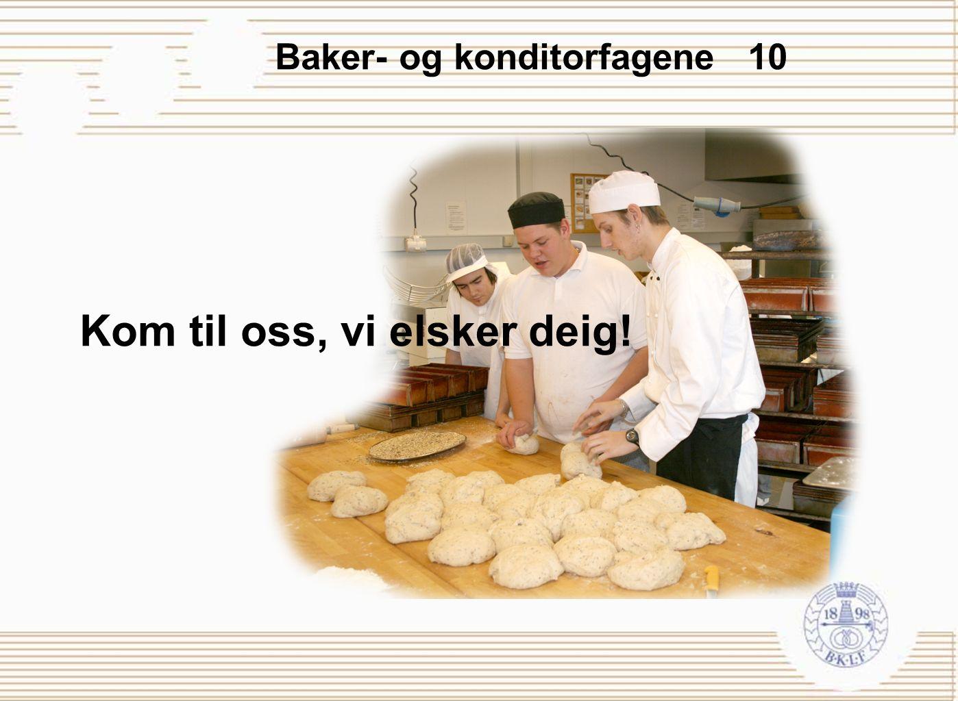 Baker- og konditorfagene 10 Kom til oss, vi elsker deig!