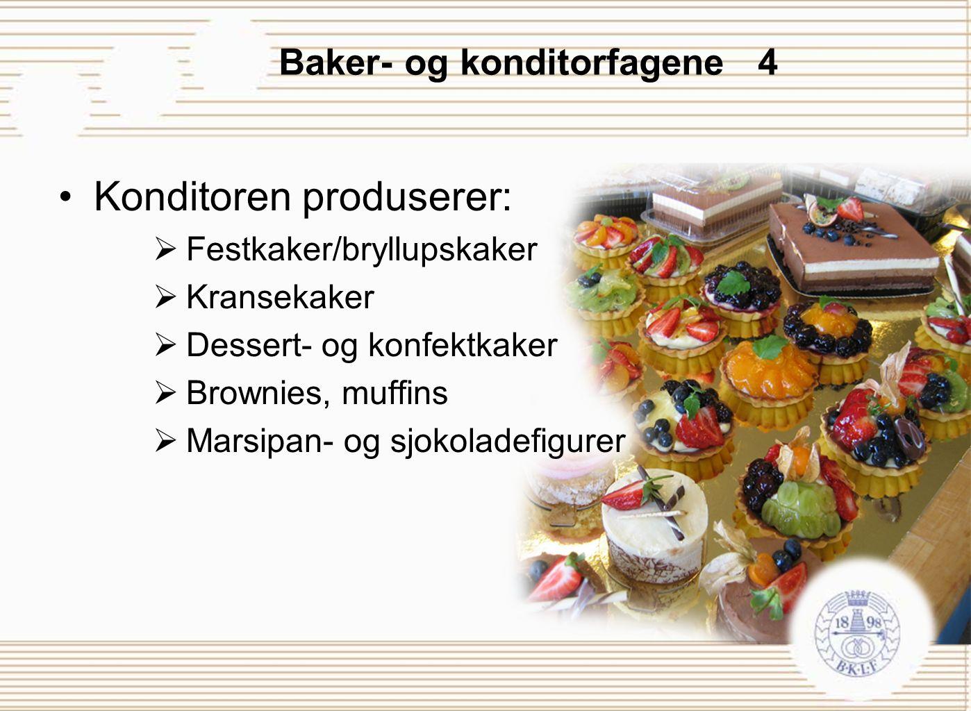 Baker- og konditorfagene 4 Konditoren produserer:  Festkaker/bryllupskaker  Kransekaker  Dessert- og konfektkaker  Brownies, muffins  Marsipan- o