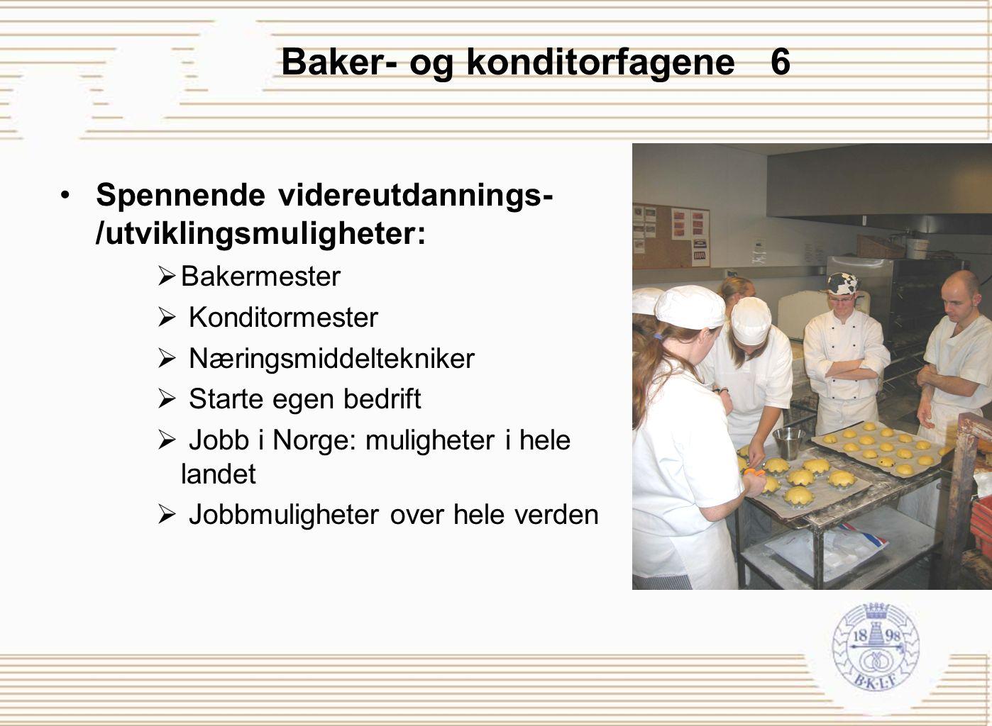 Baker- og konditorfagene 6 Spennende videreutdannings- /utviklingsmuligheter:  Bakermester  Konditormester  Næringsmiddeltekniker  Starte egen bed