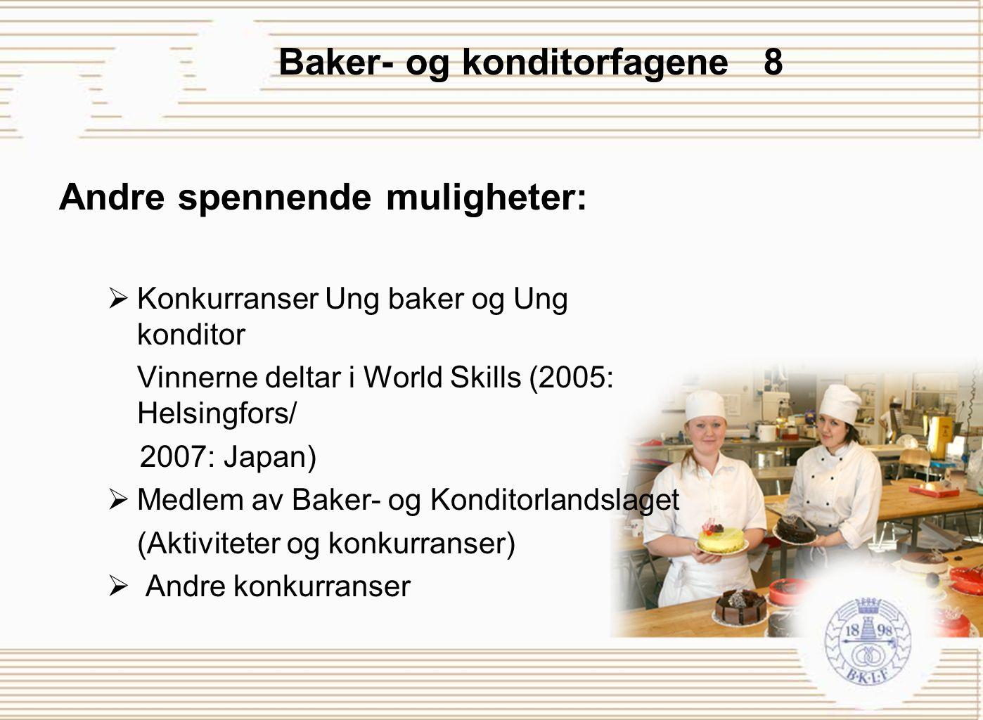 Baker- og konditorfagene 8 Andre spennende muligheter:  Konkurranser Ung baker og Ung konditor Vinnerne deltar i World Skills (2005: Helsingfors/ 200