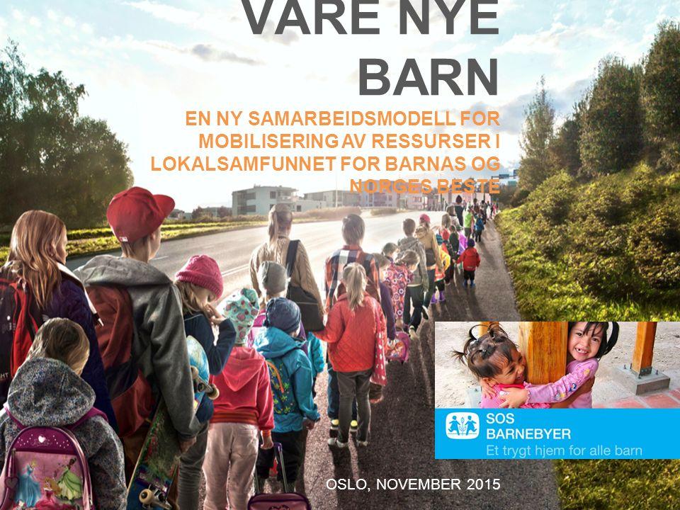 VÅRE NYE BARN EN NY SAMARBEIDSMODELL FOR MOBILISERING AV RESSURSER I LOKALSAMFUNNET FOR BARNAS OG NORGES BESTE OSLO, NOVEMBER 2015