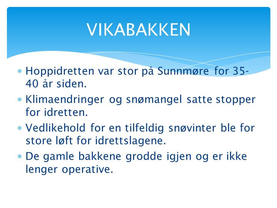  Hoppidretten var stor på Sunnmøre for 35- 40 år siden.  Klimaendringer og snømangel satte stopper for idretten.  Vedlikehold for en tilfeldig snøv