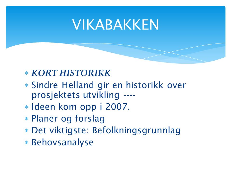  KORT HISTORIKK  Sindre Helland gir en historikk over prosjektets utvikling ----  Ideen kom opp i 2007.  Planer og forslag  Det viktigste: Befolk