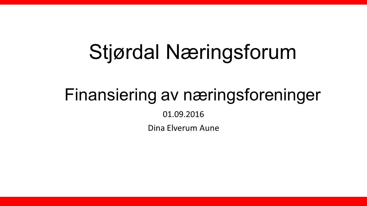 Stjørdal Næringsforum Finansiering av næringsforeninger 01.09.2016 Dina Elverum Aune