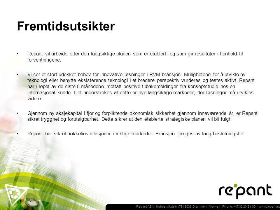 Repant ASA | Kobbervikdalen 75 | 3036 Drammen | Norway | Phone: +47 32 20 91 00 – www.repant.no Fremtidsutsikter Repant vil arbeide etter den langsiktige planen som er etablert, og som gir resultater i henhold til forventningene.
