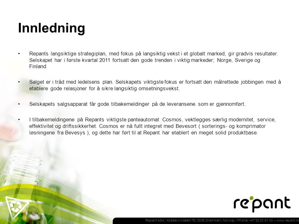 Repant ASA | Kobbervikdalen 75 | 3036 Drammen | Norway | Phone: +47 32 20 91 00 – www.repant.no Innledning Repants langsiktige strategiplan, med fokus på langsiktig vekst i et globalt marked, gir gradvis resultater.