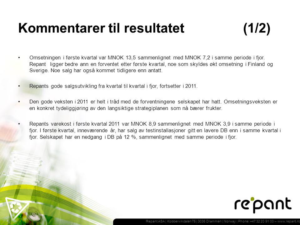 Repant ASA | Kobbervikdalen 75 | 3036 Drammen | Norway | Phone: +47 32 20 91 00 – www.repant.no Kommentarer til resultatet(1/2) Omsetningen i første kvartal var MNOK 13,5 sammenlignet med MNOK 7,2 i samme periode i fjor.