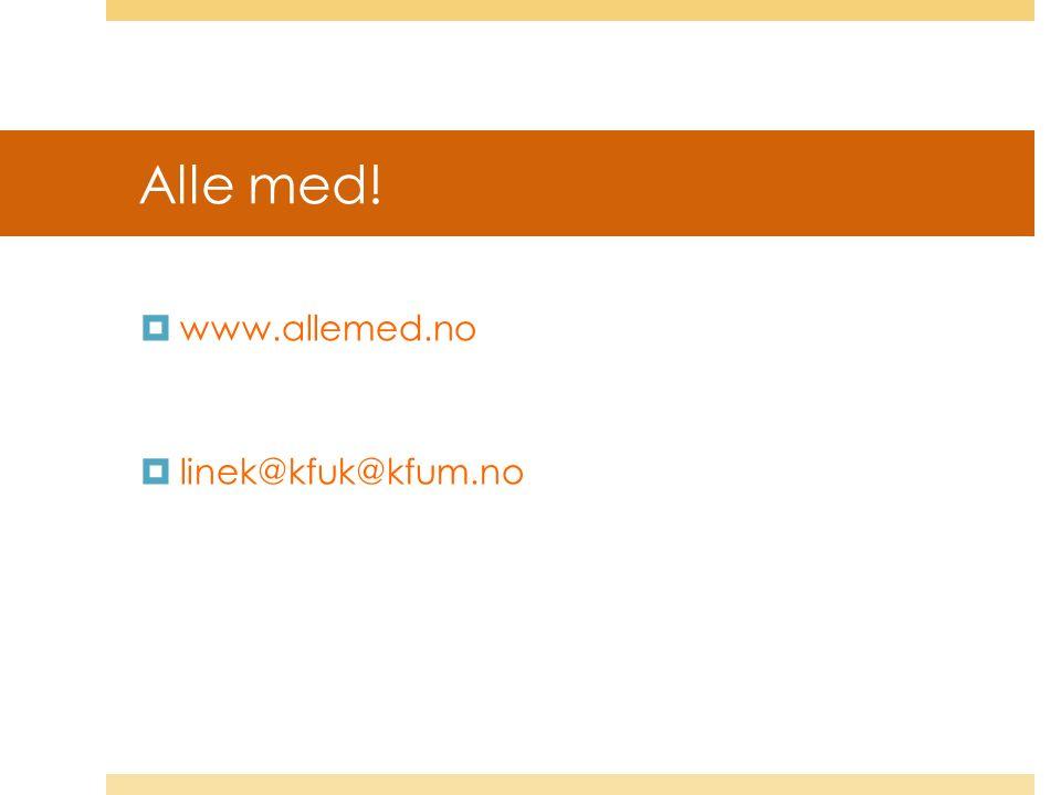 Alle med!  www.allemed.no  linek@kfuk@kfum.no