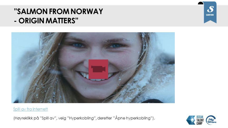 """""""SALMON FROM NORWAY - ORIGIN MATTERS"""" Spill av fra internett Spill av fra internett (Høyreklikk på """"Spill av"""", velg """"Hyperkobling"""", deretter """"Åpne hyp"""
