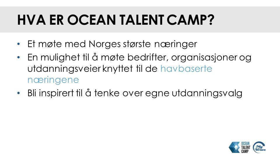 HVA ER OCEAN TALENT CAMP? Et møte med Norges største næringer En mulighet til å møte bedrifter, organisasjoner og utdanningsveier knyttet til de havba