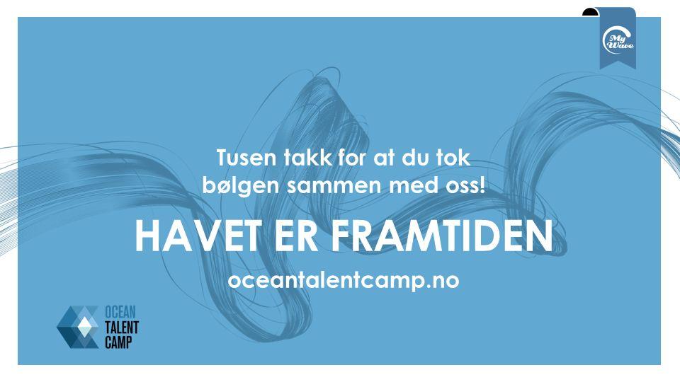 Tusen takk for at du tok bølgen sammen med oss! HAVET ER FRAMTIDEN oceantalentcamp.no