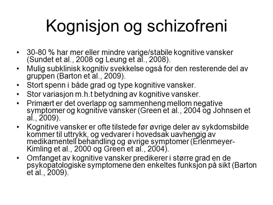 Kognisjon og schizofreni 30-80 % har mer eller mindre varige/stabile kognitive vansker (Sundet et al., 2008 og Leung et al., 2008).