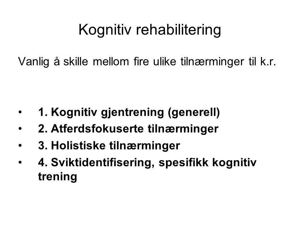 Kognitiv rehabilitering Vanlig å skille mellom fire ulike tilnærminger til k.r.