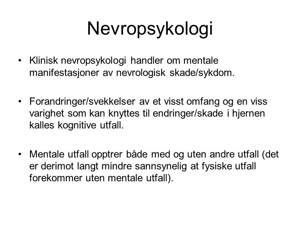 Nevropsykologi Klinisk nevropsykologi handler om mentale manifestasjoner av nevrologisk skade/sykdom.