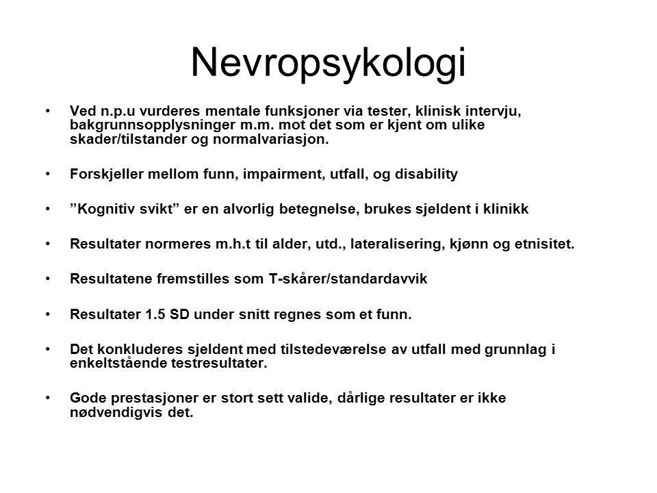 Nevropsykologi Ved n.p.u vurderes mentale funksjoner via tester, klinisk intervju, bakgrunnsopplysninger m.m.