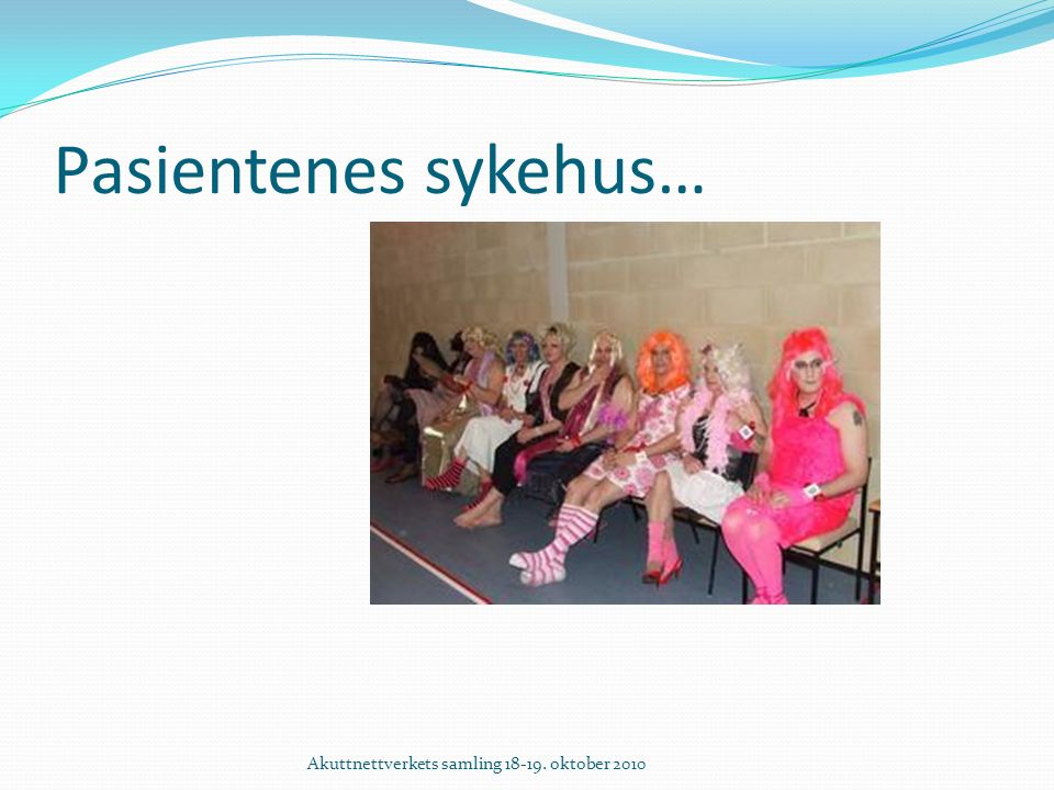 Pasientenes sykehus… Akuttnettverkets samling 18-19. oktober 2010