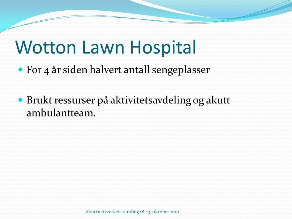 Wotton Lawn Hospital For 4 år siden halvert antall sengeplasser Brukt ressurser på aktivitetsavdeling og akutt ambulantteam.