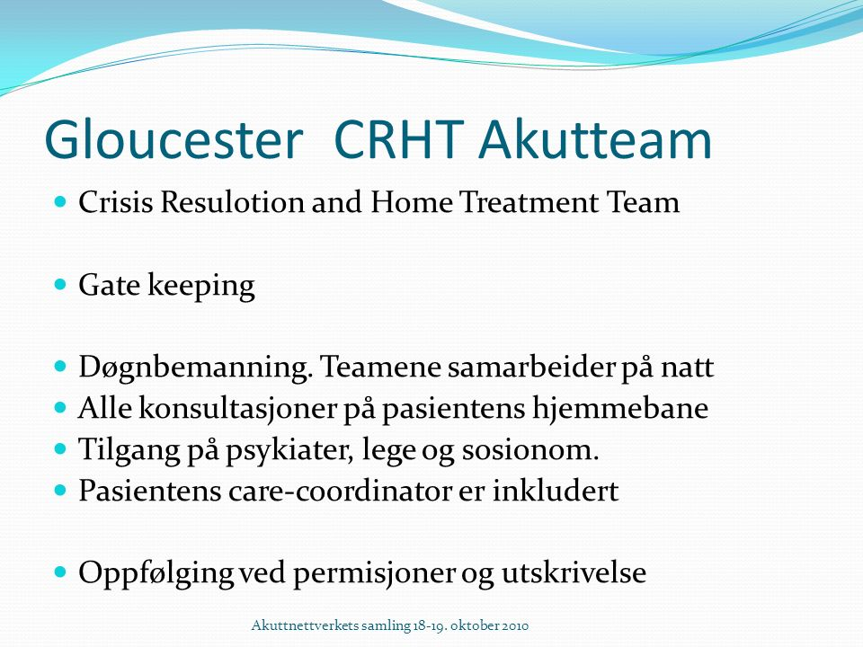 Gloucester CRHT Akutteam Crisis Resulotion and Home Treatment Team Gate keeping Døgnbemanning.