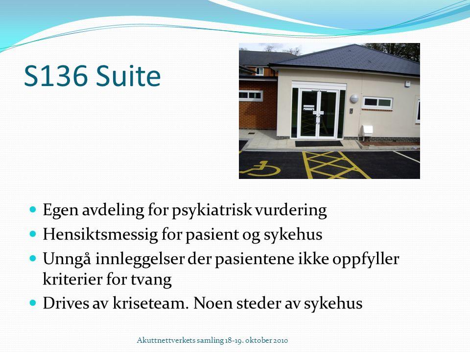 S136 Suite Egen avdeling for psykiatrisk vurdering Hensiktsmessig for pasient og sykehus Unngå innleggelser der pasientene ikke oppfyller kriterier for tvang Drives av kriseteam.