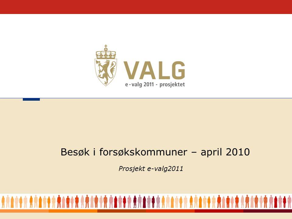 1 Prosjekt e-valg2011 Besøk i forsøkskommuner – april 2010