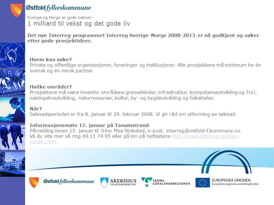Sverige og Norge er gode naboer: 1 milliard til vekst og det gode liv Det nye Interreg-programmet Interreg Sverige-Norge 2008-2013 er nå godkjent og søker etter gode prosjektideer.