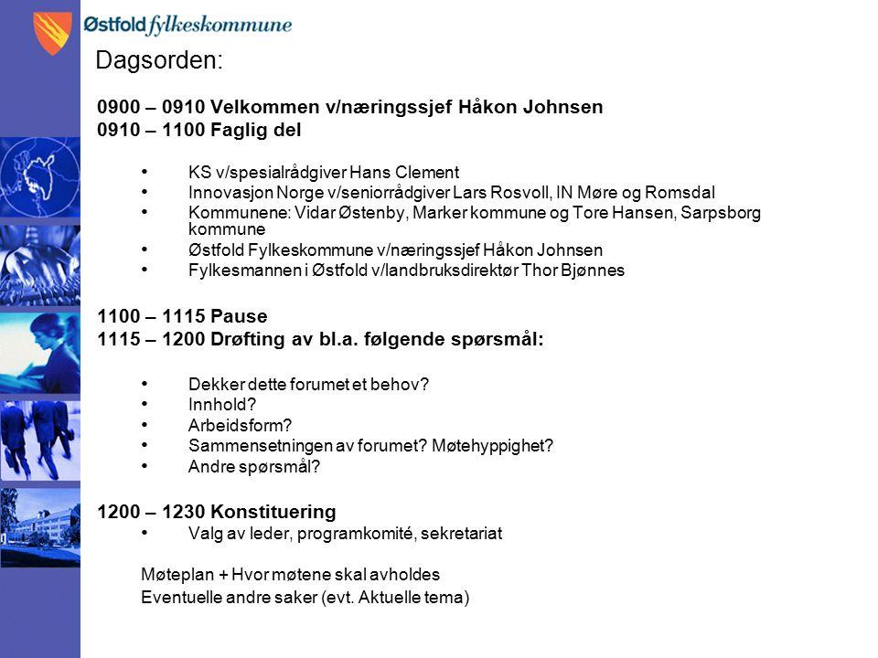 Dagsorden: 0900 – 0910 Velkommen v/næringssjef Håkon Johnsen 0910 – 1100 Faglig del KS v/spesialrådgiver Hans Clement Innovasjon Norge v/seniorrådgiver Lars Rosvoll, IN Møre og Romsdal Kommunene: Vidar Østenby, Marker kommune og Tore Hansen, Sarpsborg kommune Østfold Fylkeskommune v/næringssjef Håkon Johnsen Fylkesmannen i Østfold v/landbruksdirektør Thor Bjønnes 1100 – 1115 Pause 1115 – 1200 Drøfting av bl.a.