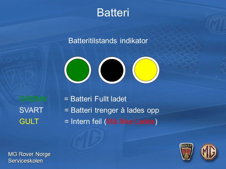 MG Rover Norge Serviceskolen Batteri Batteritilstands indikator GRØNN= Batteri Fullt ladet SVART= Batteri trenger å lades opp GULT= Intern feil (Må Ikke Lades)
