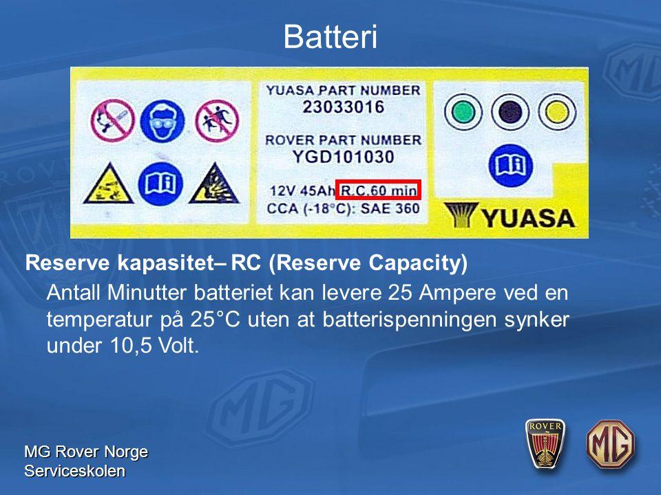 MG Rover Norge Serviceskolen Batteri Reserve kapasitet– RC (Reserve Capacity) Antall Minutter batteriet kan levere 25 Ampere ved en temperatur på 25°C uten at batterispenningen synker under 10,5 Volt.