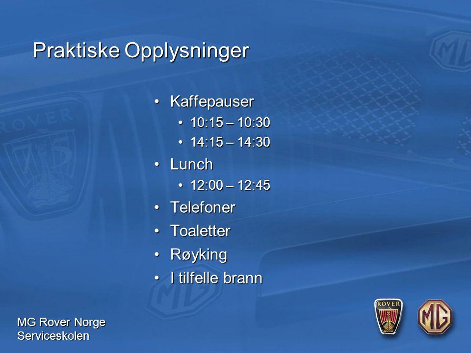 MG Rover Norge Serviceskolen Praktiske Opplysninger Kaffepauser Kaffepauser 10:15 – 10:3010:15 – 10:30 14:15 – 14:3014:15 – 14:30 Lunch Lunch 12:00 – 12:4512:00 – 12:45 Telefoner Telefoner Toaletter Toaletter Røyking Røyking I tilfelle brann I tilfelle brann