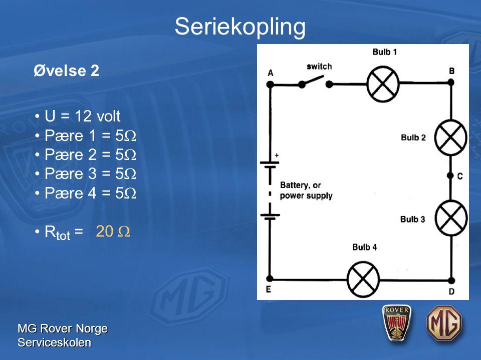 MG Rover Norge Serviceskolen U = 12 volt Pære 1 = 5  Pære 2 = 5  Pære 3 = 5  Pære 4 = 5  R tot = 20  Øvelse 2 Seriekopling