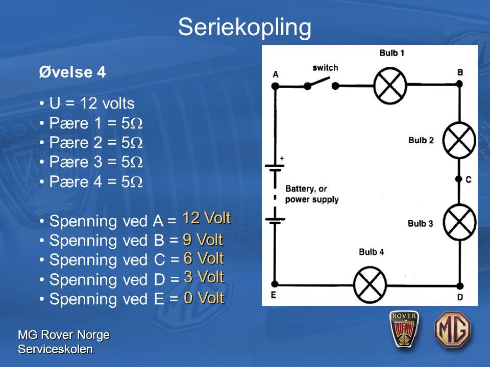 MG Rover Norge Serviceskolen U = 12 volts Pære 1 = 5  Pære 2 = 5  Pære 3 = 5  Pære 4 = 5  Spenning ved A = Spenning ved B = Spenning ved C = Spenning ved D = Spenning ved E = Øvelse 4 Seriekopling 12 Volt 9 Volt 6 Volt 3 Volt 0 Volt