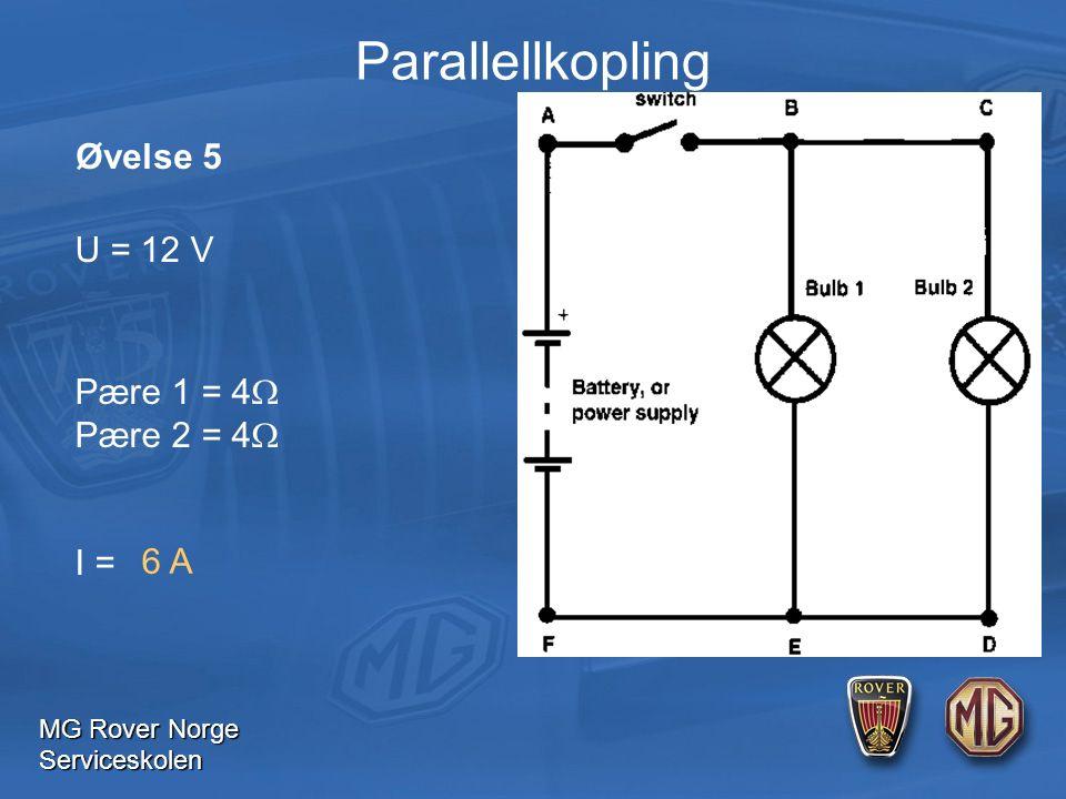 MG Rover Norge Serviceskolen U = 12 V Pære 1 = 4  Pære 2 = 4  I = 6 A Øvelse 5 Parallellkopling