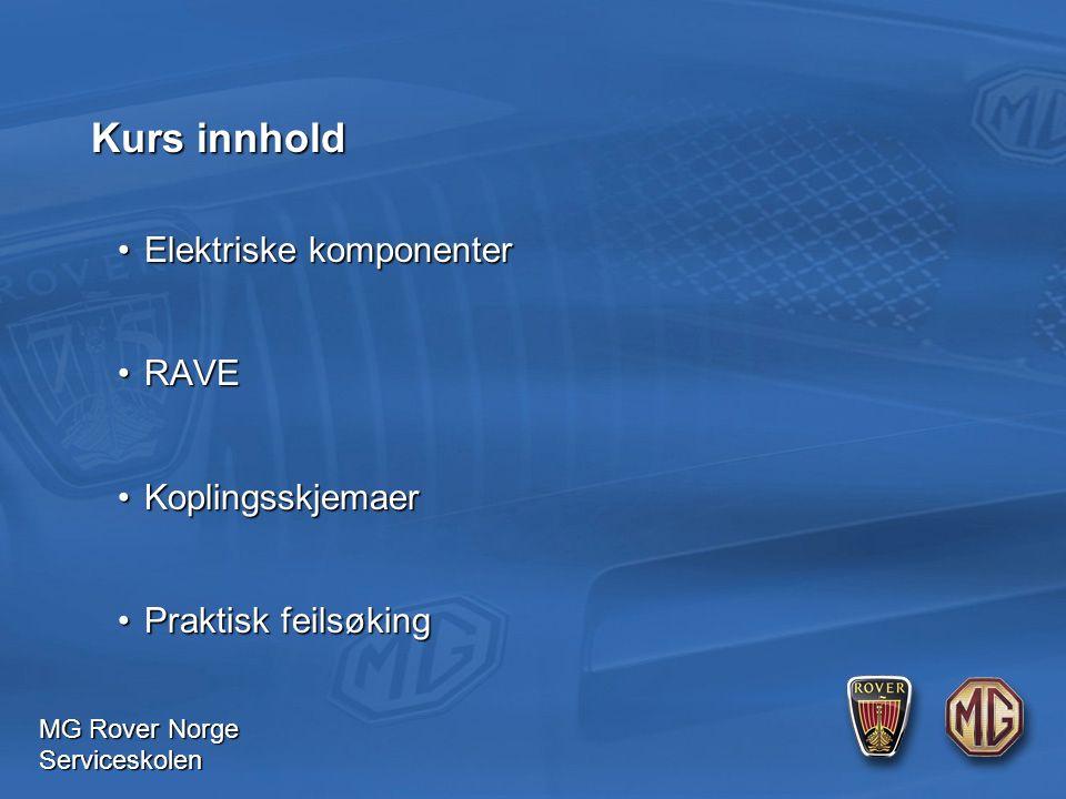 MG Rover Norge Serviceskolen Elektriske komponenterElektriske komponenter RAVERAVE KoplingsskjemaerKoplingsskjemaer Praktisk feilsøkingPraktisk feilsøking Kurs innhold