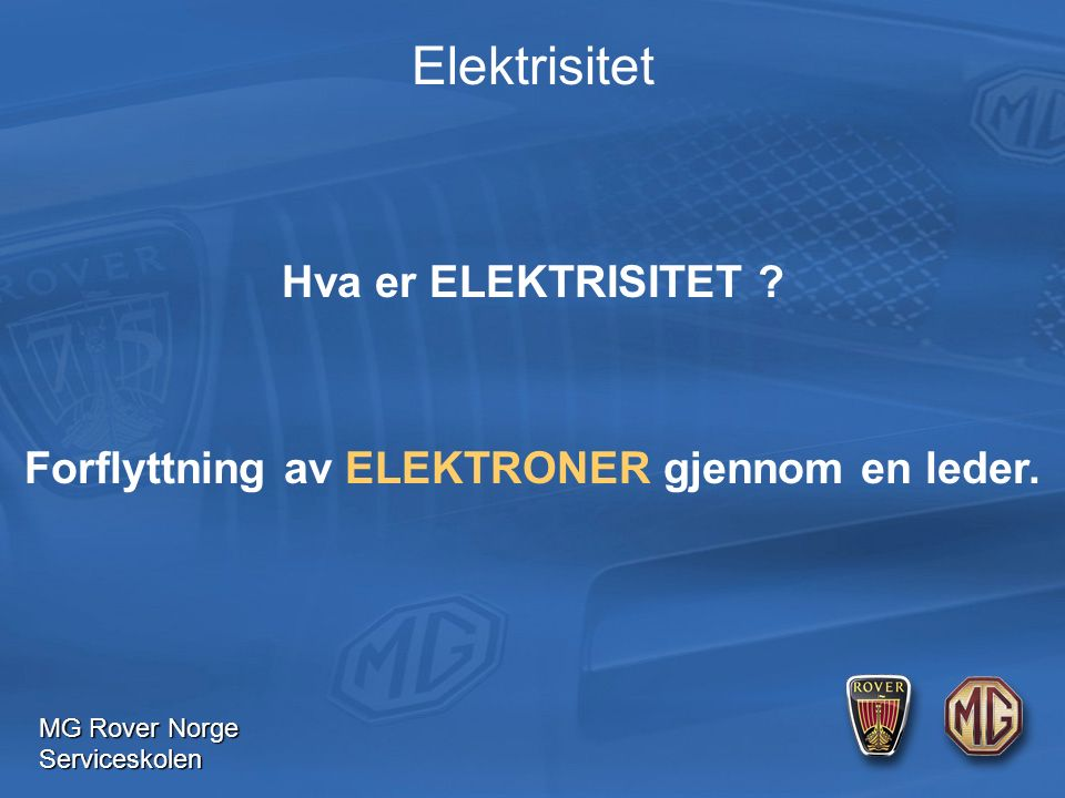 MG Rover Norge Serviceskolen Protoner = Positivt ladet Nøytroner = Ingen ladning Elektroner = Negativt ladet Elektroner