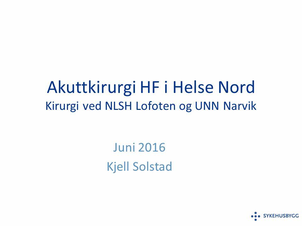 Akuttkirurgi HF i Helse Nord Kirurgi ved NLSH Lofoten og UNN Narvik Juni 2016 Kjell Solstad