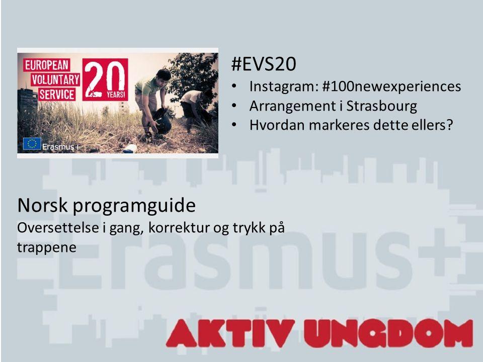 Norsk programguide Oversettelse i gang, korrektur og trykk på trappene #EVS20 Instagram: #100newexperiences Arrangement i Strasbourg Hvordan markeres dette ellers