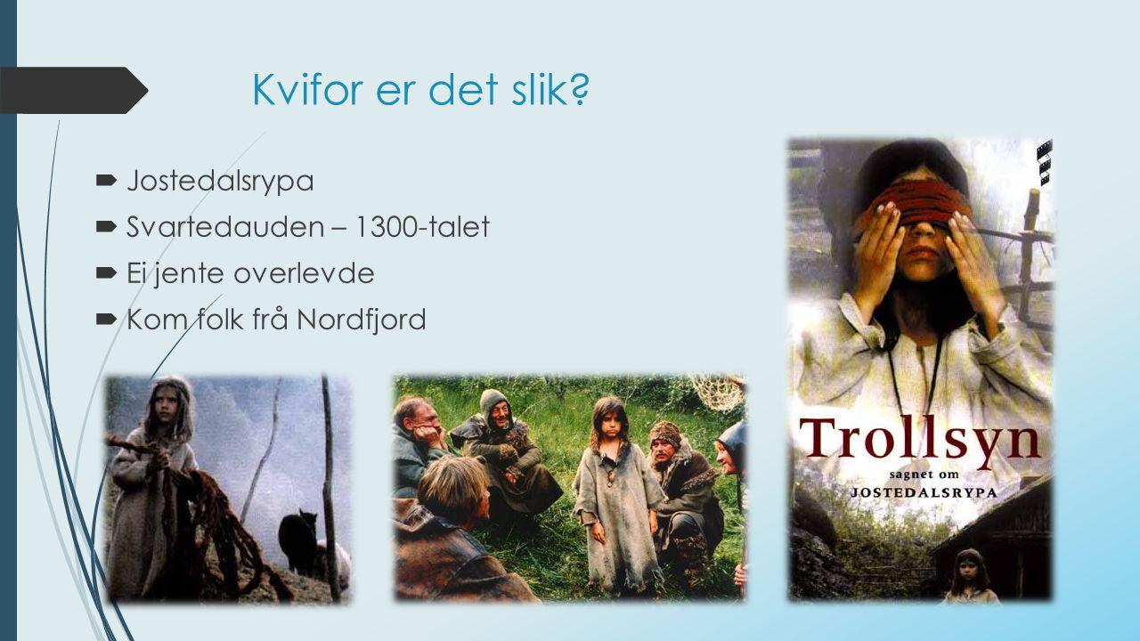 Kvifor er det slik?  Jostedalsrypa  Svartedauden – 1300-talet  Ei jente overlevde  Kom folk frå Nordfjord