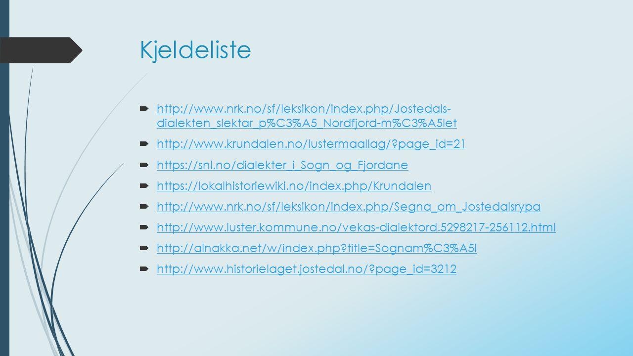 Kjeldeliste  http://www.nrk.no/sf/leksikon/index.php/Jostedals- dialekten_slektar_p%C3%A5_Nordfjord-m%C3%A5let http://www.nrk.no/sf/leksikon/index.ph