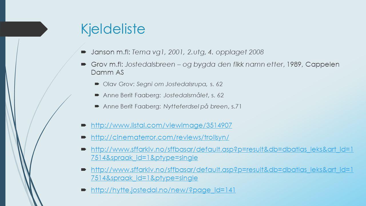 Kjeldeliste  Janson m.fl: Tema vg1, 2001, 2.utg, 4. opplaget 2008  Grov m.fl: Jostedalsbreen – og bygda den fikk namn etter, 1989, Cappelen Damm AS