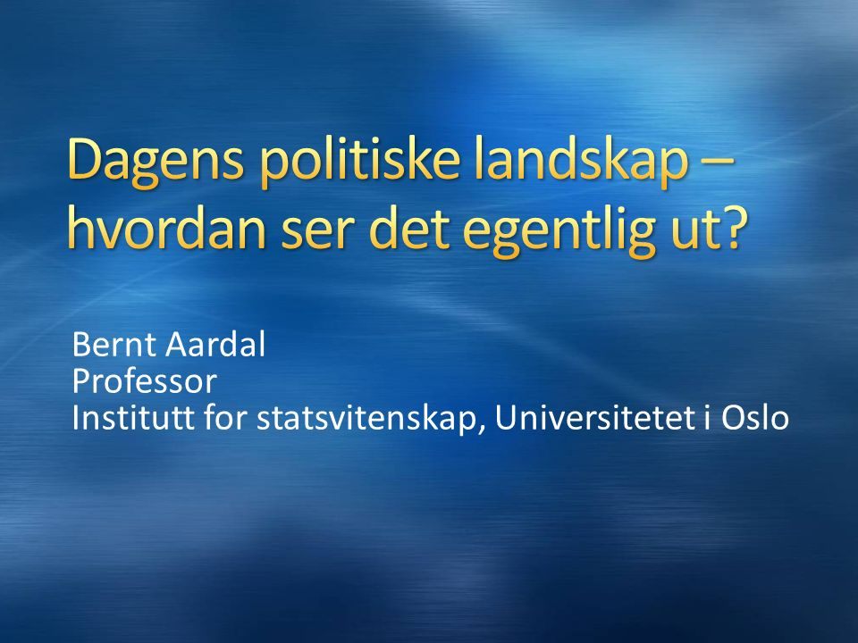 Bernt Aardal Professor Institutt for statsvitenskap, Universitetet i Oslo