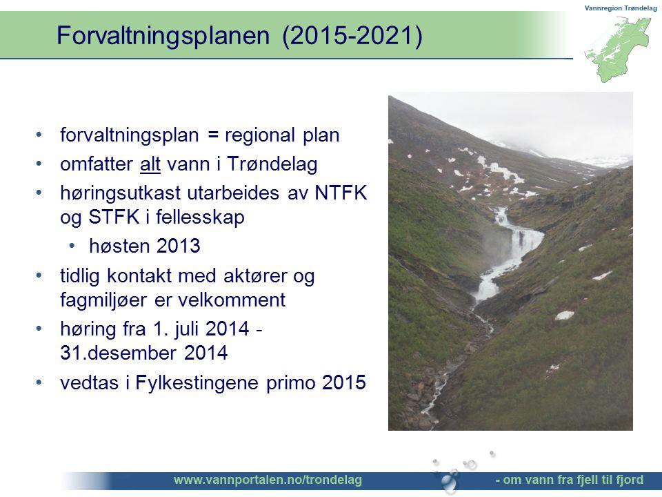 Forvaltningsplanen (2015-2021) forvaltningsplan = regional plan omfatter alt vann i Trøndelag høringsutkast utarbeides av NTFK og STFK i fellesskap høsten 2013 tidlig kontakt med aktører og fagmiljøer er velkomment høring fra 1.
